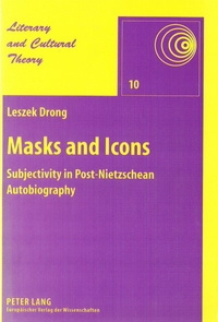 Masks and Icons: Subjectivity in Post-Nietzschean Autobiography