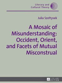 A Mosaic of Misunderstanding: Occident, Orient, and Facets of Mutual Misconstrual