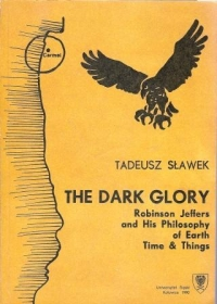The Dark Glory. Robinson Jeffers and His Philosophy of Earth, Time and Things
