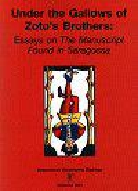 "Under the Gallows of Zoto's Brothers: Essays on ""The Manuscript Found in Saragossa"""