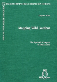 Mapping Wild Gardens: The Symbolic Conquest of South Africa