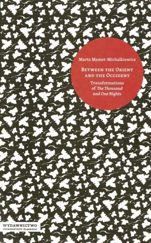 "Between the Orient and the Occident: Transformations of ""The Thousand and One Nights"""