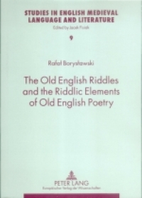 The Old English Riddles and the Riddlic Elements of Old English Poetry