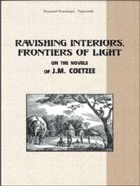 Ravishing Interiors, Frontiers of Light. On the Novels of J.M. Coetzee